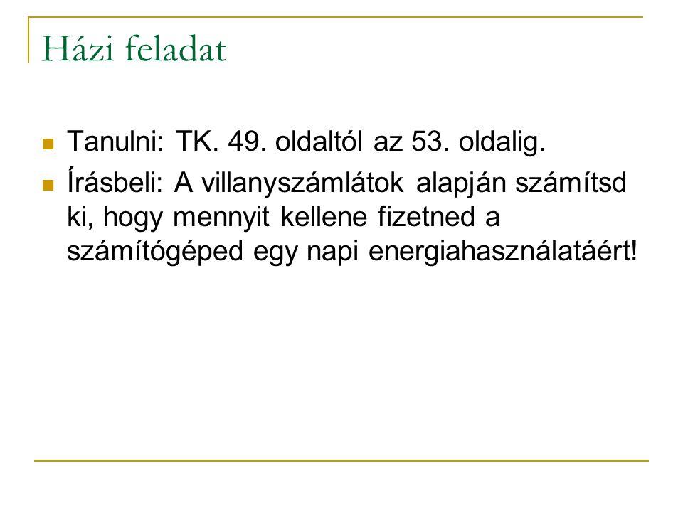 Házi feladat Tanulni: TK. 49. oldaltól az 53. oldalig.