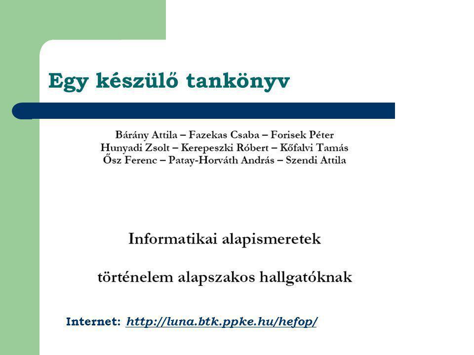Egy készülő tankönyv Internet: http://luna.btk.ppke.hu/hefop/
