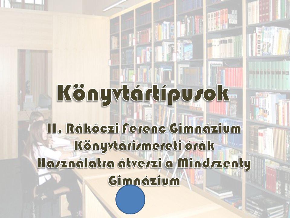 Könyvtártípusok II. Rákóczi Ferenc Gimnázium Könyvtárismereti órák