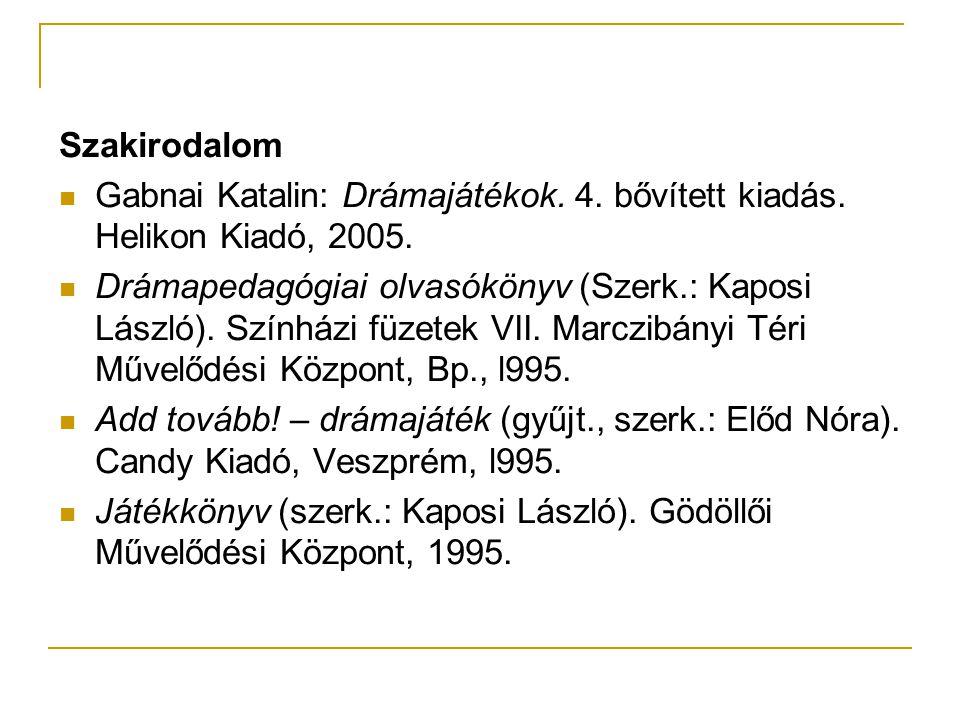 Szakirodalom Gabnai Katalin: Drámajátékok. 4. bővített kiadás. Helikon Kiadó, 2005.