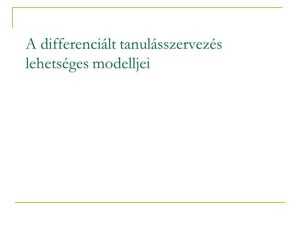 A differenciált tanulásszervezés lehetséges modelljei
