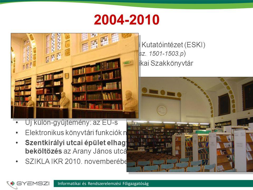 2004-2010 2004. III. 1.: Egészségügyi Stratégiai Kutatóintézet (ESKI) (Egészségügyi közlöny, 2004. 49.évf. 5. sz. 1501-1503.p)