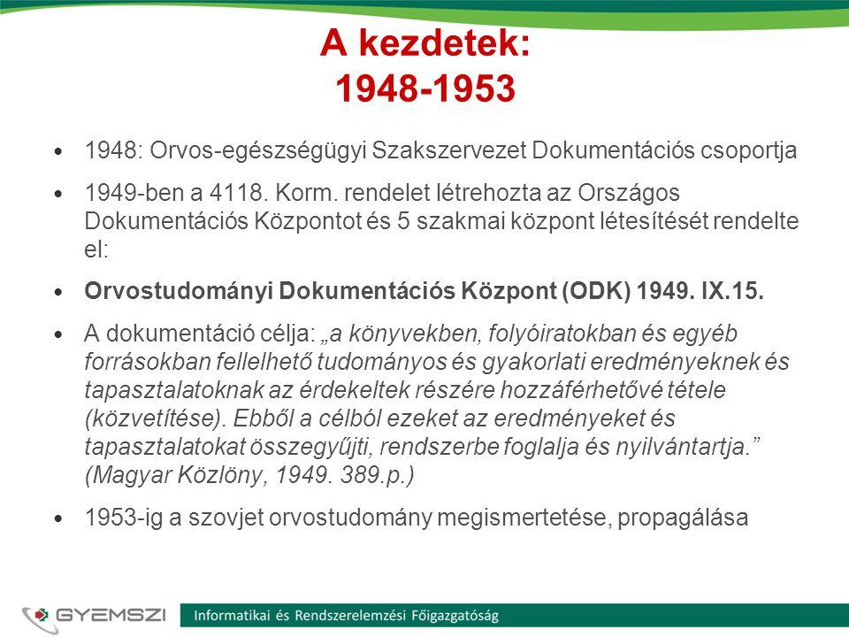 A kezdetek: 1948-1953 1948: Orvos-egészségügyi Szakszervezet Dokumentációs csoportja.