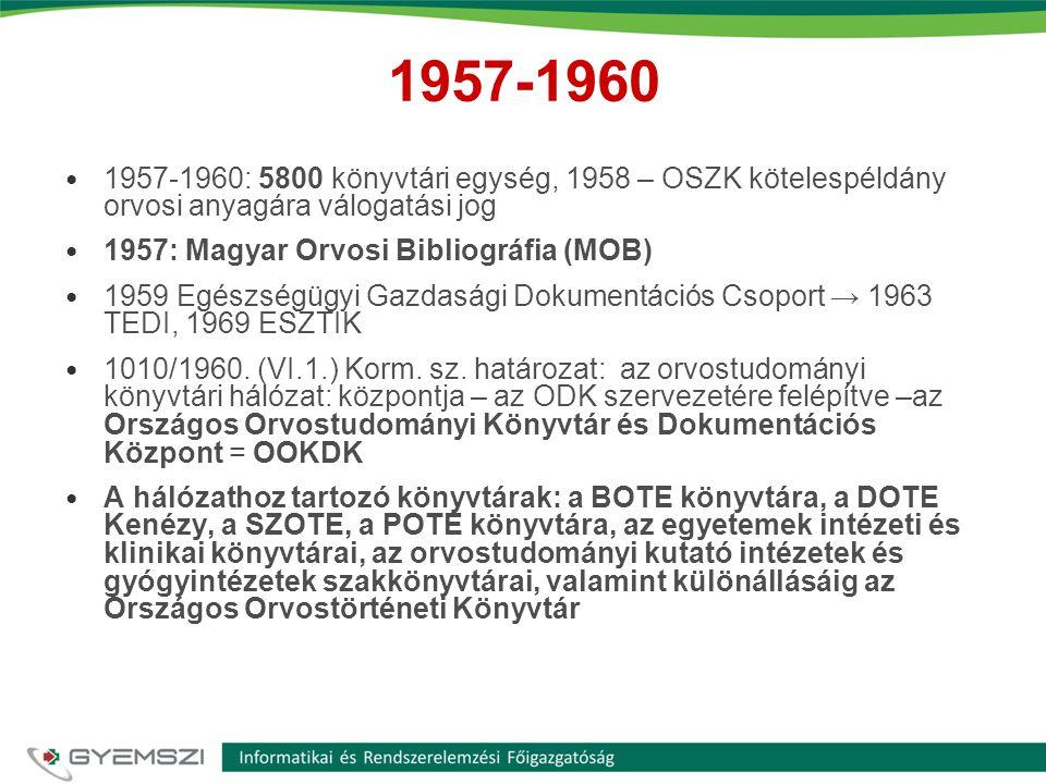 1957-1960 1957-1960: 5800 könyvtári egység, 1958 – OSZK kötelespéldány orvosi anyagára válogatási jog.
