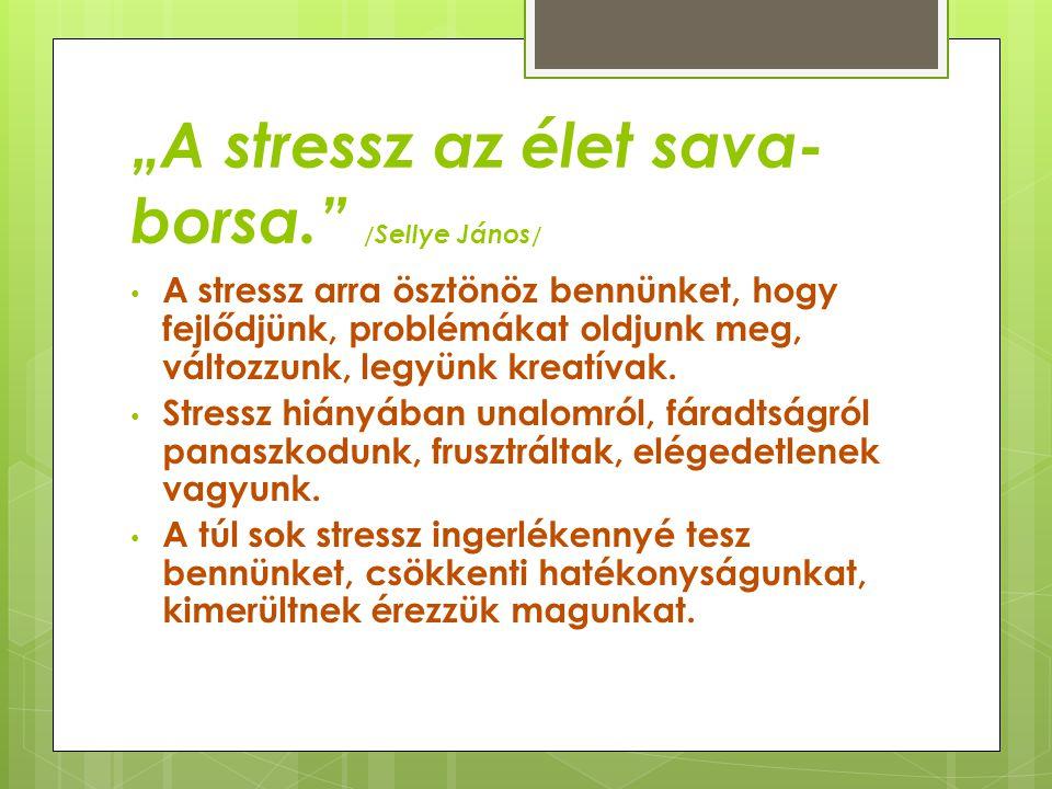 """""""A stressz az élet sava-borsa. /Sellye János/"""
