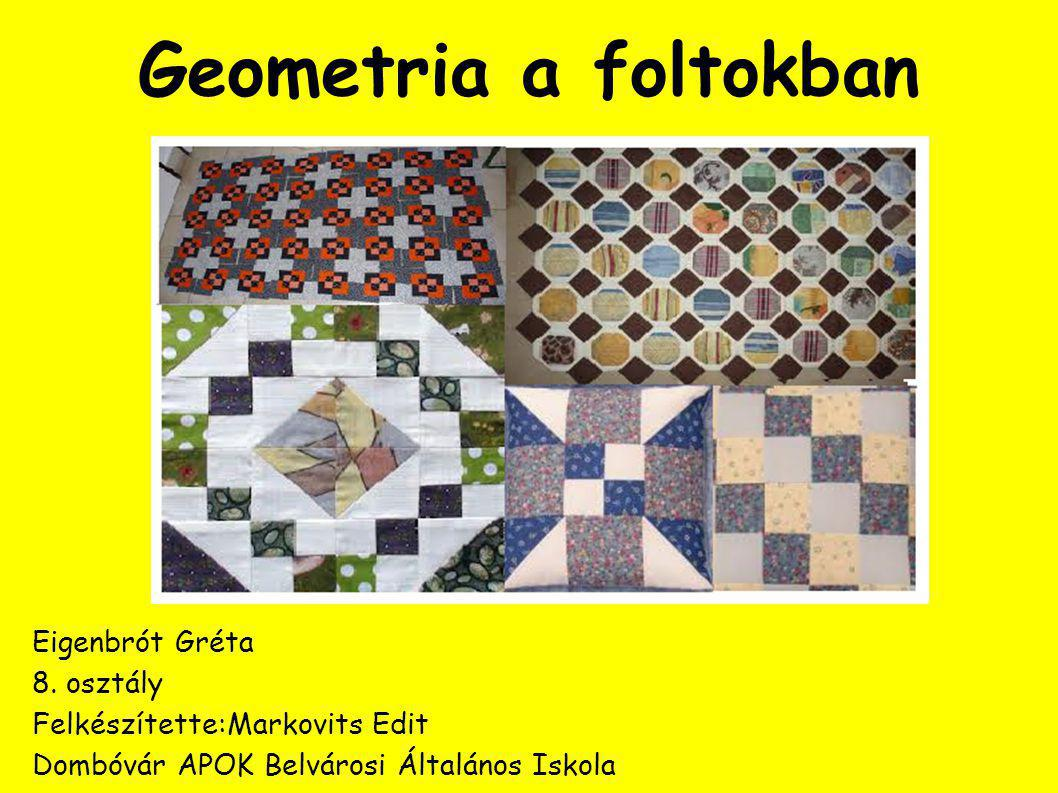 Geometria a foltokban Eigenbrót Gréta 8. osztály