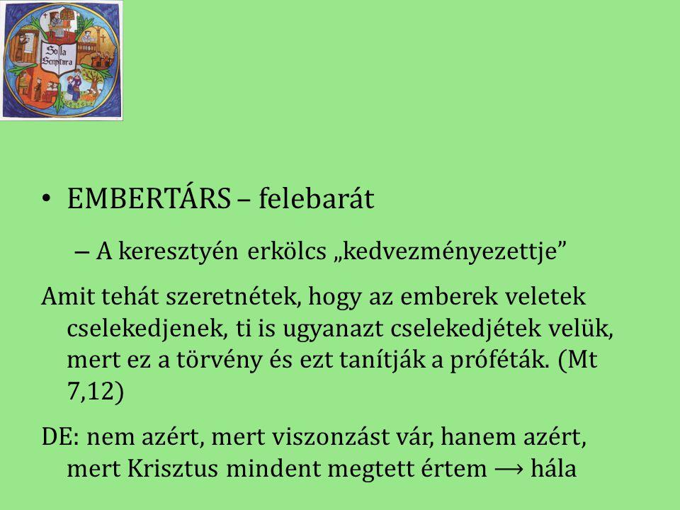 """EMBERTÁRS – felebarát A keresztyén erkölcs """"kedvezményezettje"""