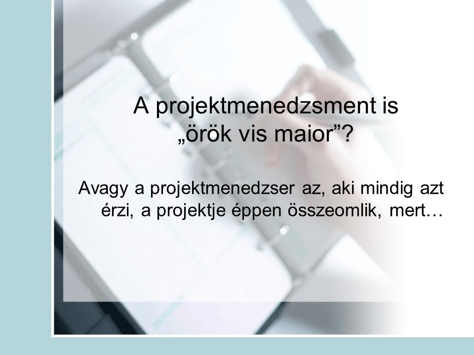 "A projektmenedzsment is ""örök vis maior"