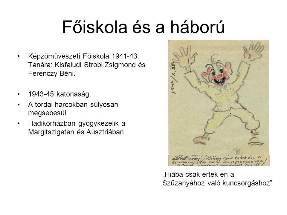 Főiskola és a háború Képzőművészeti Főiskola 1941-43. Tanára: Kisfaludi Strobl Zsigmond és Ferenczy Béni.