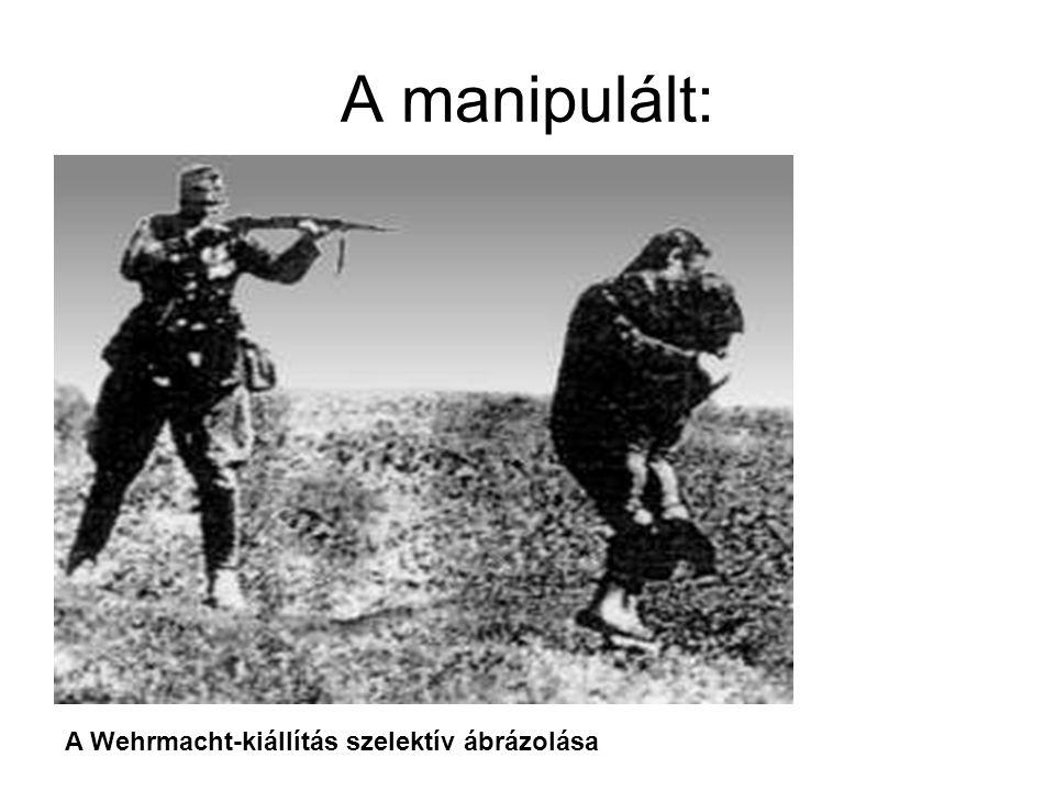 A manipulált: A Wehrmacht-kiállítás szelektív ábrázolása