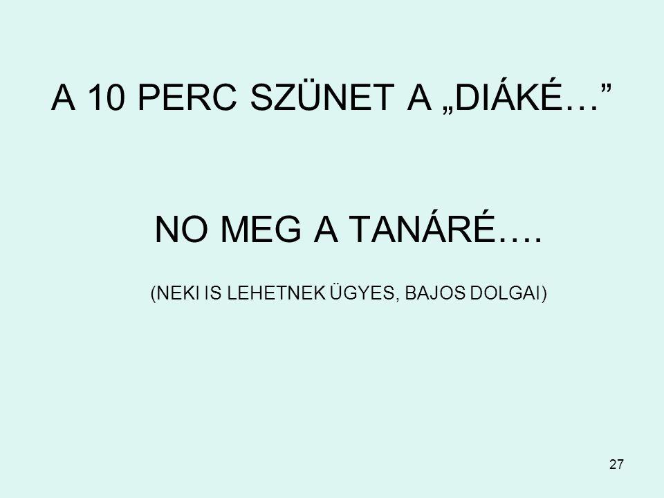 """A 10 PERC SZÜNET A """"DIÁKÉ…"""