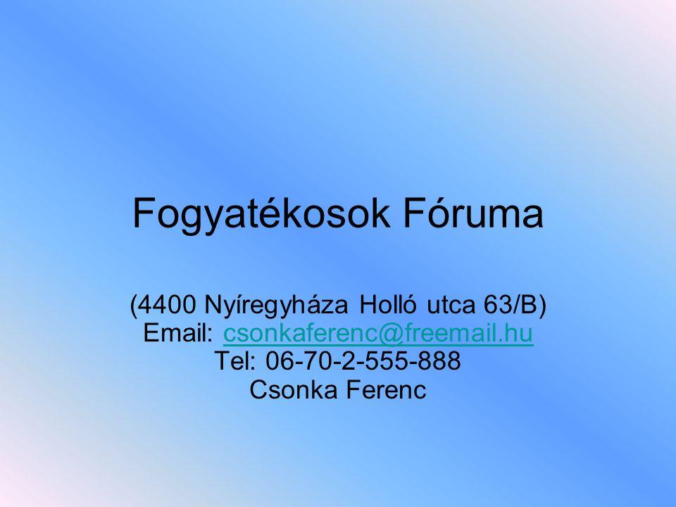 Fogyatékosok Fóruma (4400 Nyíregyháza Holló utca 63/B) Email: csonkaferenc@freemail.hu Tel: 06-70-2-555-888 Csonka Ferenc.