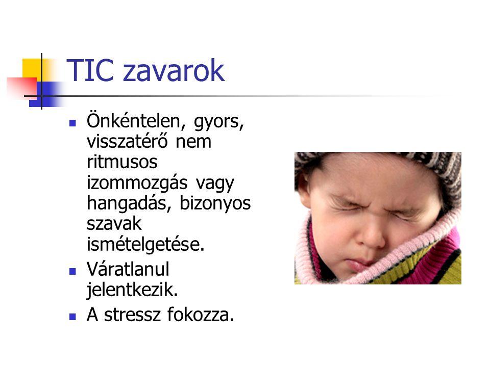 TIC zavarok Önkéntelen, gyors, visszatérő nem ritmusos izommozgás vagy hangadás, bizonyos szavak ismételgetése.