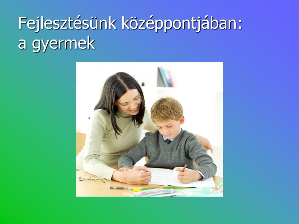 Fejlesztésünk középpontjában: a gyermek