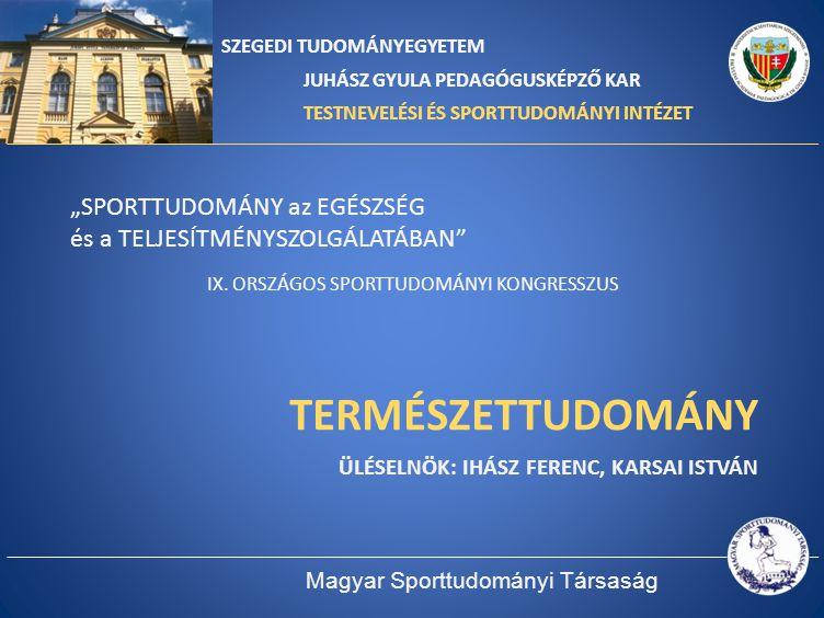 TERMÉSZETTUDOMÁNY Üléselnök: Ihász Ferenc, Karsai István
