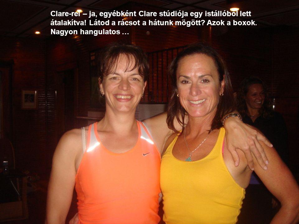 Clare-rel – ja, egyébként Clare stúdiója egy istállóból lett átalakítva.