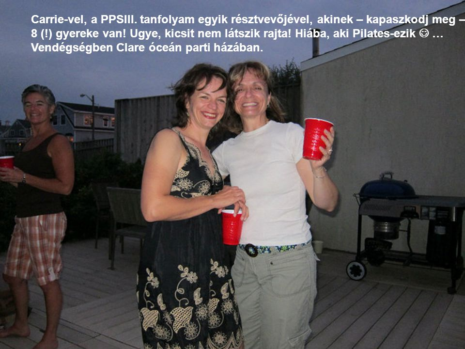 Carrie-vel, a PPSIII. tanfolyam egyik résztvevőjével, akinek – kapaszkodj meg – 8 (!) gyereke van.