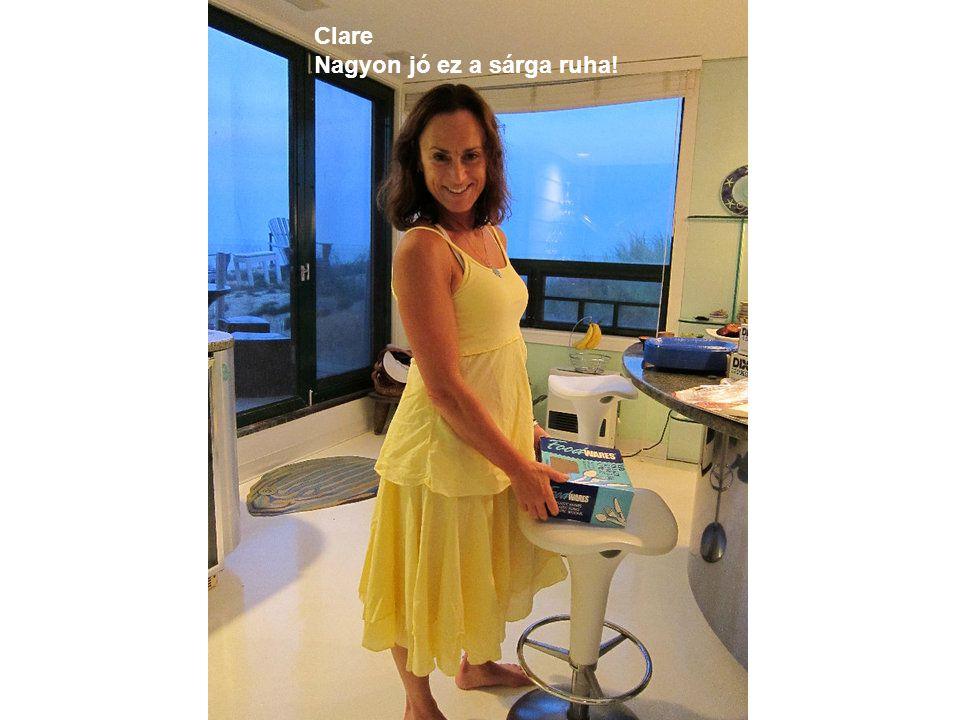 Clare Nagyon jó ez a sárga ruha!