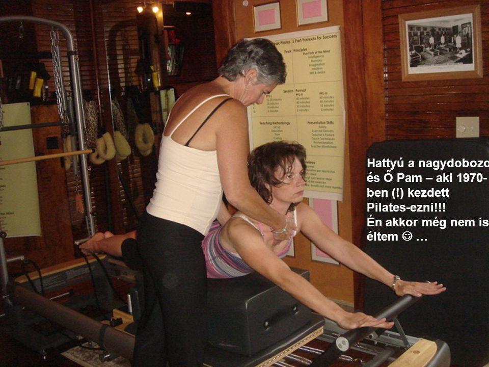 Hattyú a nagydobozon és Ő Pam – aki 1970- ben (!) kezdett Pilates-ezni!!.