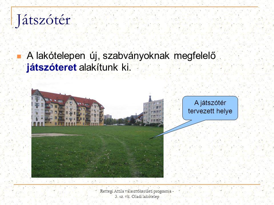 Játszótér A lakótelepen új, szabványoknak megfelelő játszóteret alakítunk ki. A játszótér tervezett helye.