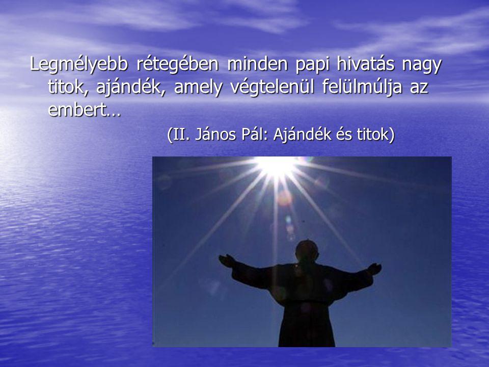 Legmélyebb rétegében minden papi hivatás nagy titok, ajándék, amely végtelenül felülmúlja az embert…