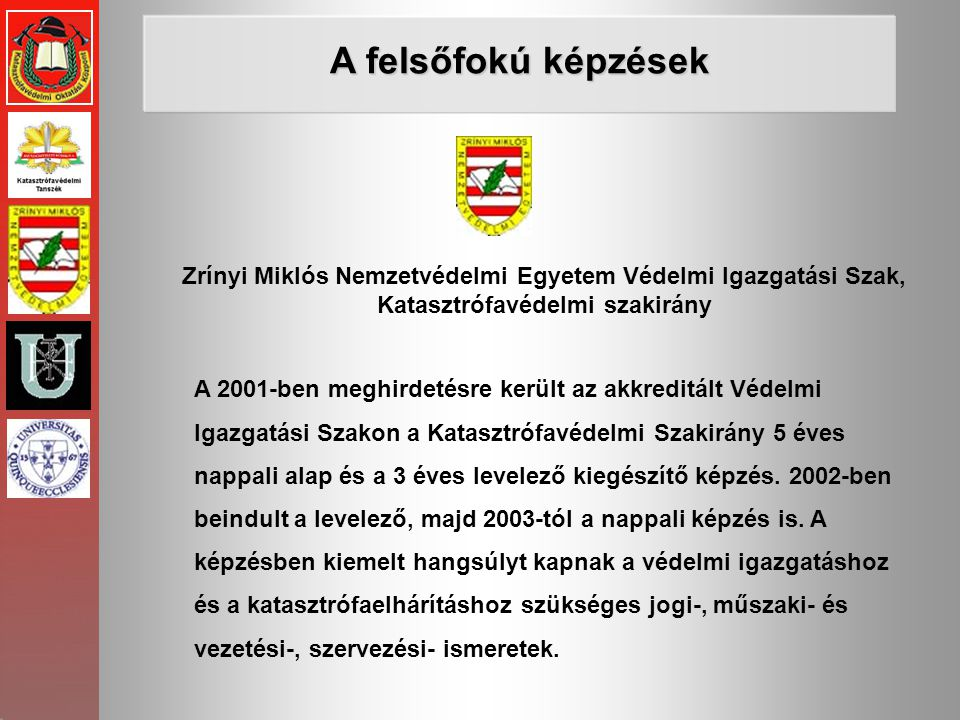 A felsőfokú képzések Zrínyi Miklós Nemzetvédelmi Egyetem Védelmi Igazgatási Szak, Katasztrófavédelmi szakirány.