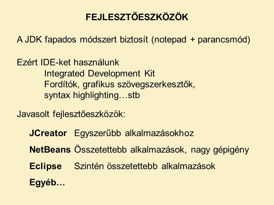FEJLESZTŐESZKÖZÖK A JDK fapados módszert biztosít (notepad + parancsmód) Ezért IDE-ket használunk.