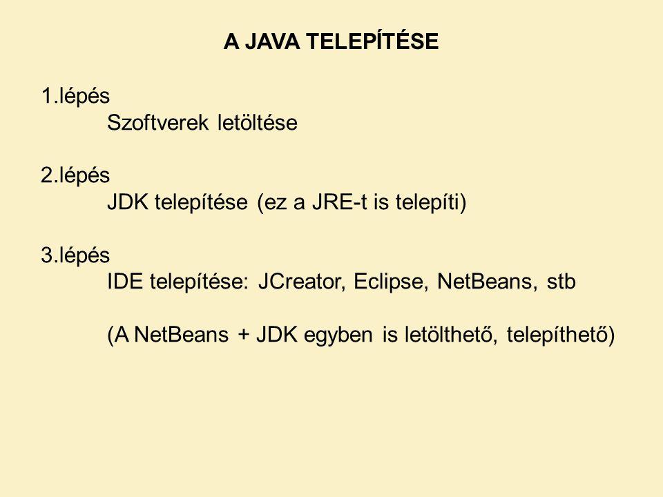 A JAVA TELEPÍTÉSE 1.lépés. Szoftverek letöltése. 2.lépés. JDK telepítése (ez a JRE-t is telepíti)