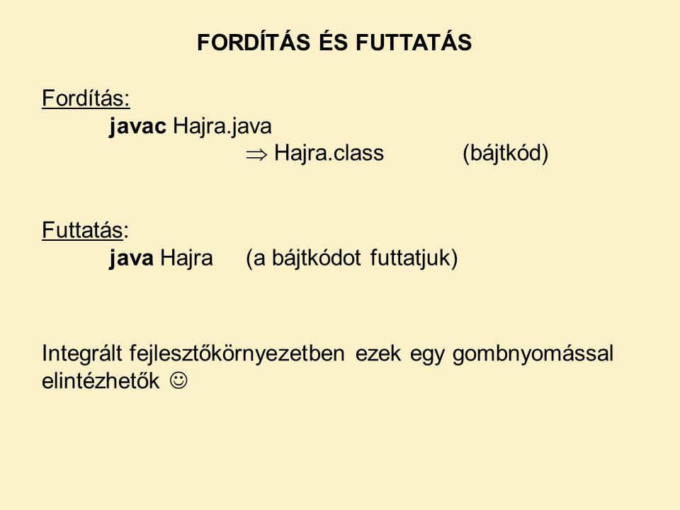FORDÍTÁS ÉS FUTTATÁS Fordítás: javac Hajra.java.  Hajra.class (bájtkód) Futtatás: java Hajra (a bájtkódot futtatjuk)