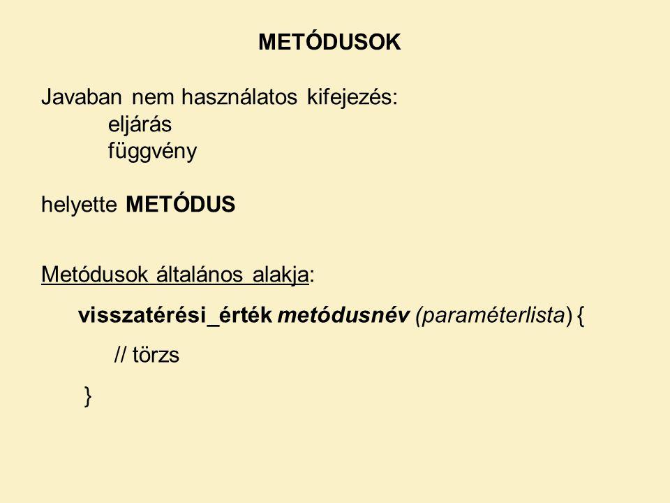 METÓDUSOK Javaban nem használatos kifejezés: eljárás. függvény. helyette METÓDUS. Metódusok általános alakja: