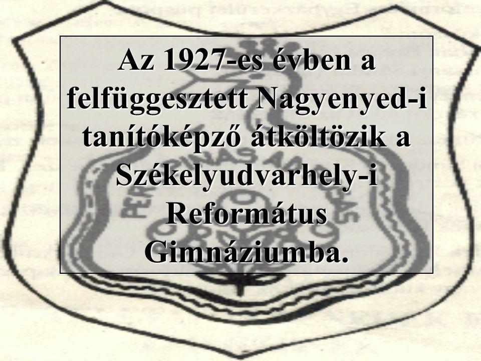 Az 1927-es évben a felfüggesztett Nagyenyed-i tanítóképző átköltözik a Székelyudvarhely-i Református Gimnáziumba.