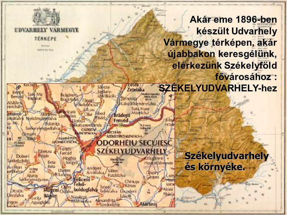 Akár eme 1896-ben készült Udvarhely Vármegye térképen, akár újabbakon keresgélünk, elérkezünk Székelyföld fővárosához : SZÉKELYUDVARHELY-hez