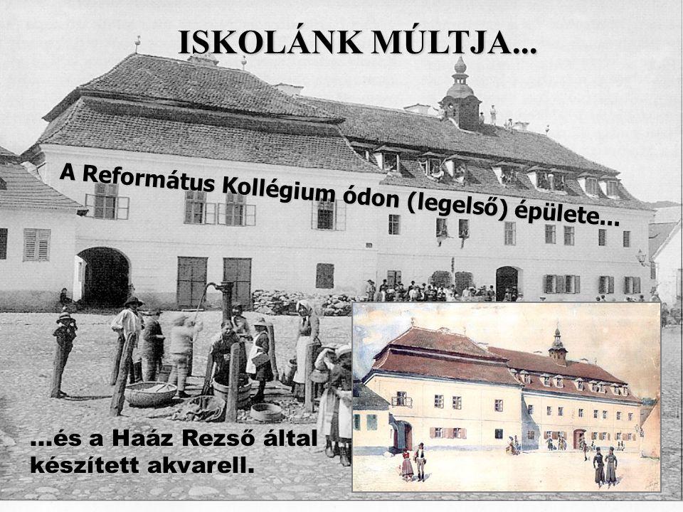 ISKOLÁNK MÚLTJA... A Református Kollégium ódon (legelső) épülete...
