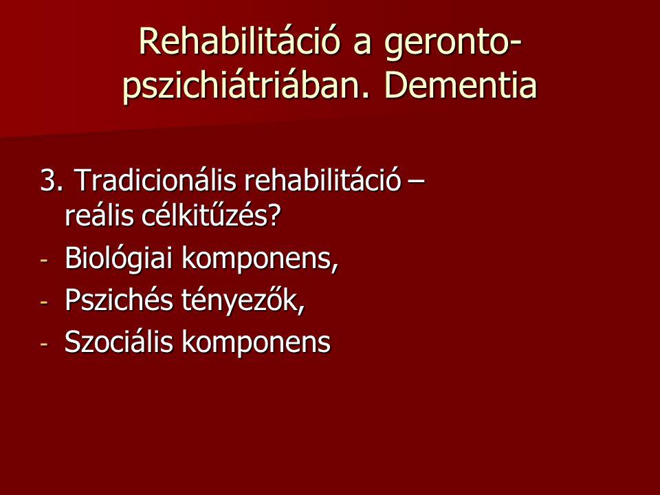 Rehabilitáció a geronto- pszichiátriában. Dementia