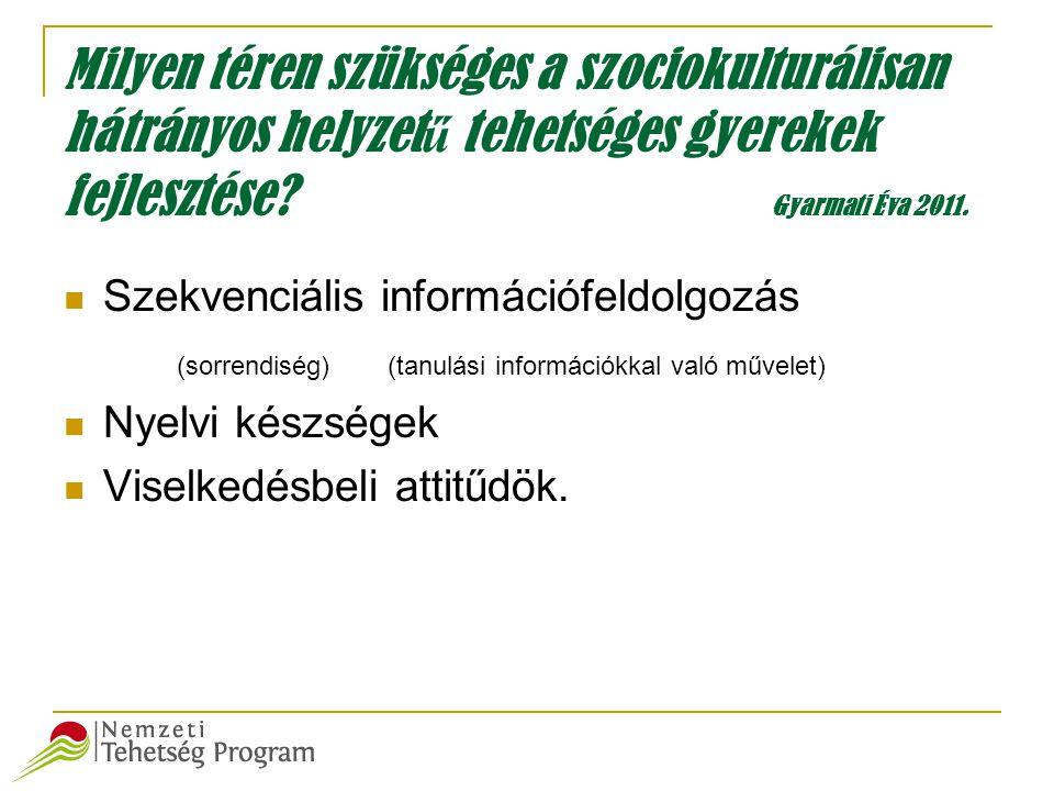 Milyen téren szükséges a szociokulturálisan hátrányos helyzetű tehetséges gyerekek fejlesztése Gyarmati Éva 2011.
