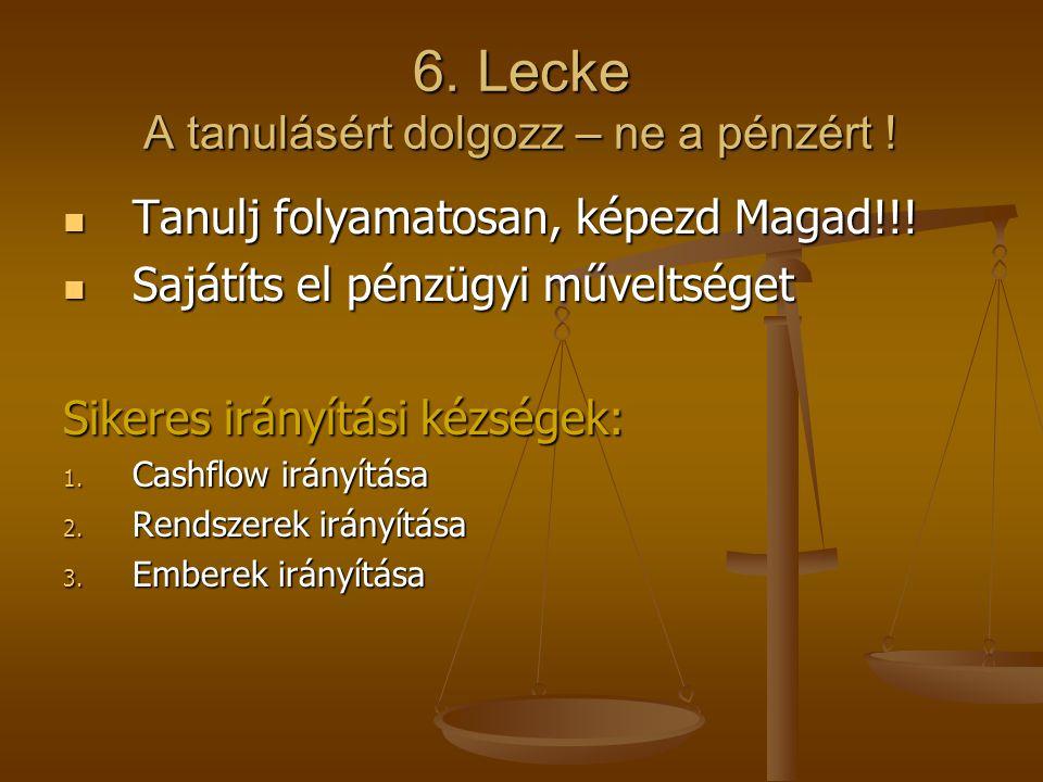 6. Lecke A tanulásért dolgozz – ne a pénzért !