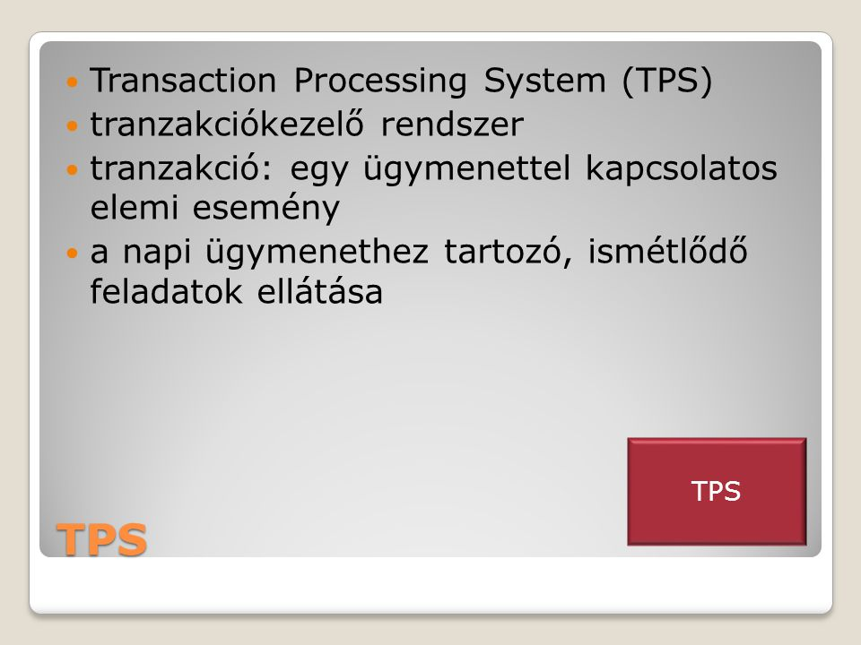 TPS Transaction Processing System (TPS) tranzakciókezelő rendszer