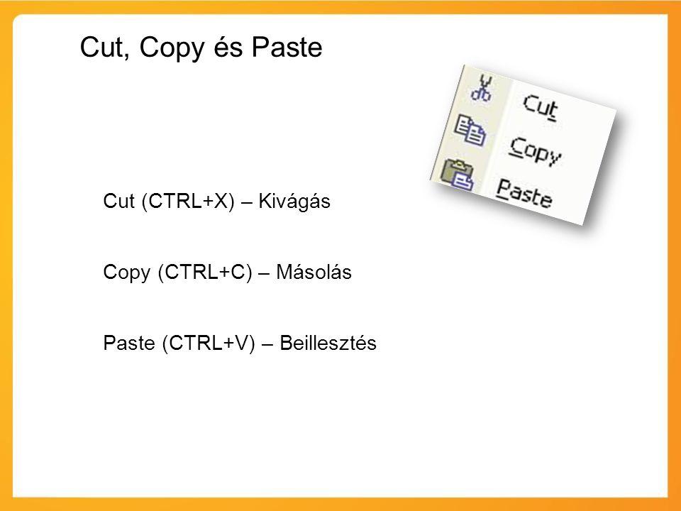 Cut, Copy és Paste Cut (CTRL+X) – Kivágás Copy (CTRL+C) – Másolás Paste (CTRL+V) – Beillesztés