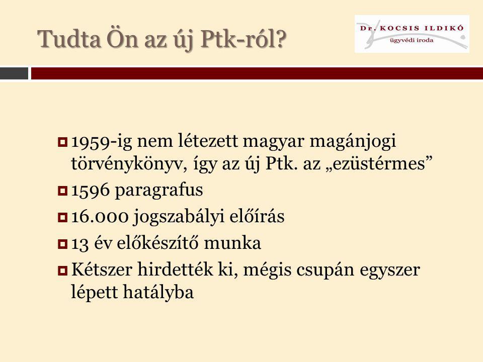 """4/3/2017 Tudta Ön az új Ptk-ról 1959-ig nem létezett magyar magánjogi törvénykönyv, így az új Ptk. az """"ezüstérmes"""