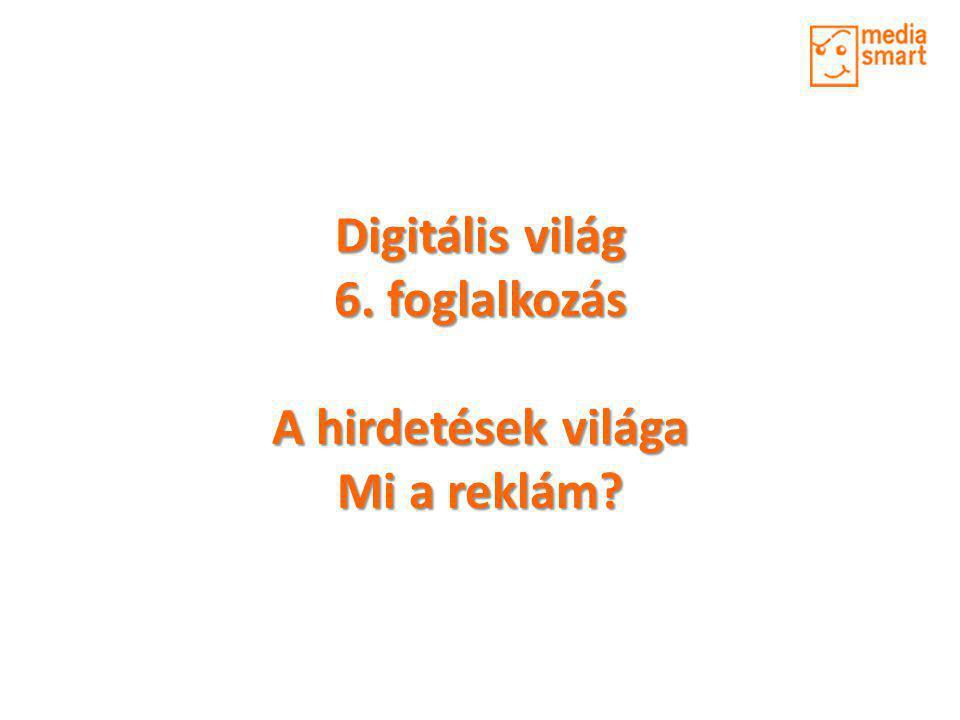 Digitális világ 6. foglalkozás A hirdetések világa Mi a reklám