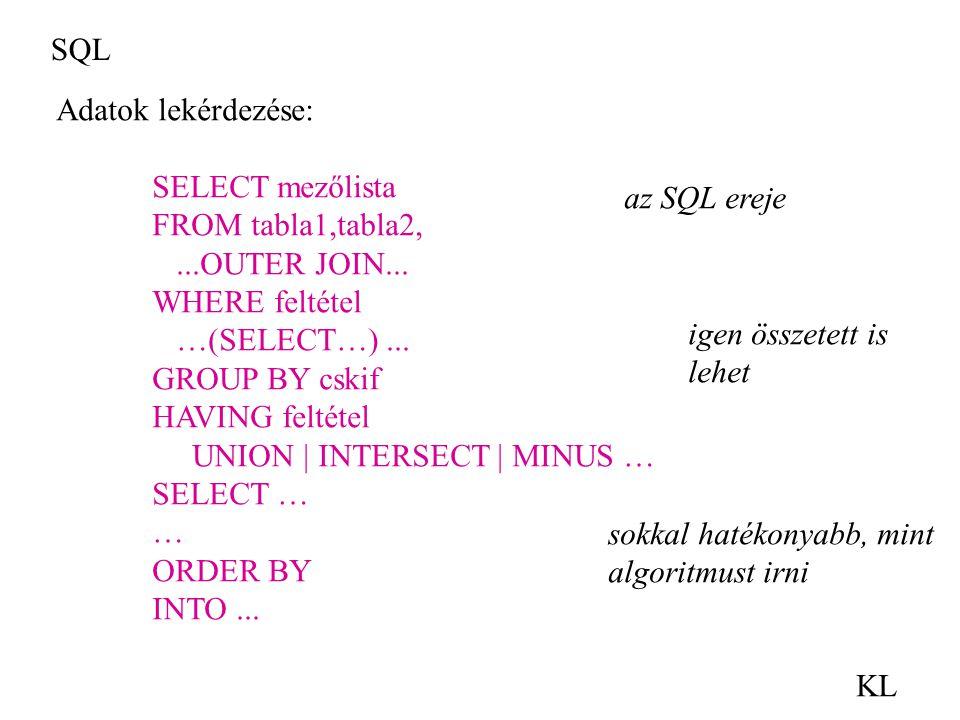SQL Adatok lekérdezése: SELECT mezőlista. FROM tabla1,tabla2, ...OUTER JOIN... WHERE feltétel. …(SELECT…) ...