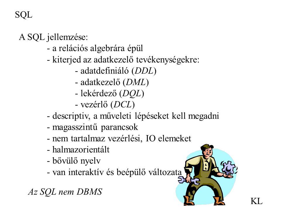 SQL A SQL jellemzése: - a relációs algebrára épül. - kiterjed az adatkezelő tevékenységekre: - adatdefiniáló (DDL)