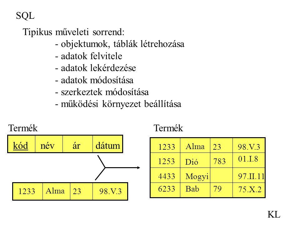 Tipikus műveleti sorrend: - objektumok, táblák létrehozása