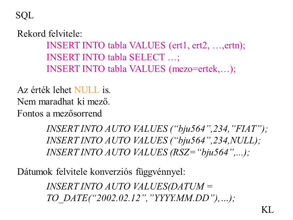 SQL Rekord felvitele: INSERT INTO tabla VALUES (ert1, ert2, …,ertn); INSERT INTO tabla SELECT …; INSERT INTO tabla VALUES (mezo=ertek,…);
