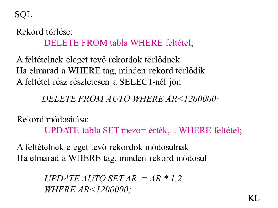 SQL Rekord törlése: DELETE FROM tabla WHERE feltétel; A feltételnek eleget tevő rekordok törlődnek.