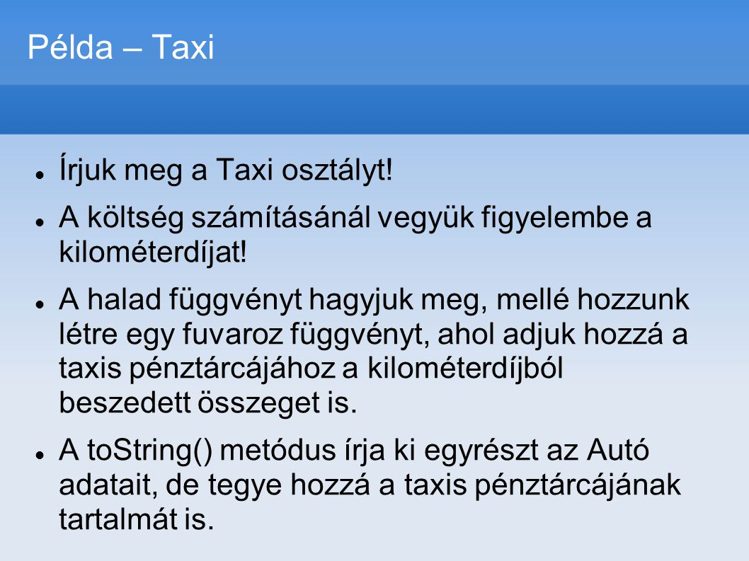Példa – Taxi Írjuk meg a Taxi osztályt!