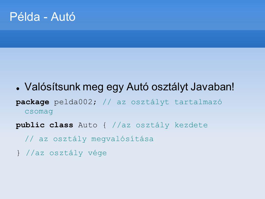 Példa - Autó Valósítsunk meg egy Autó osztályt Javaban!