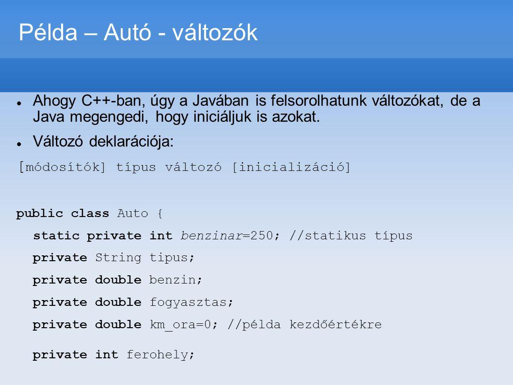 Példa – Autó - változók Ahogy C++-ban, úgy a Javában is felsorolhatunk változókat, de a Java megengedi, hogy iniciáljuk is azokat.
