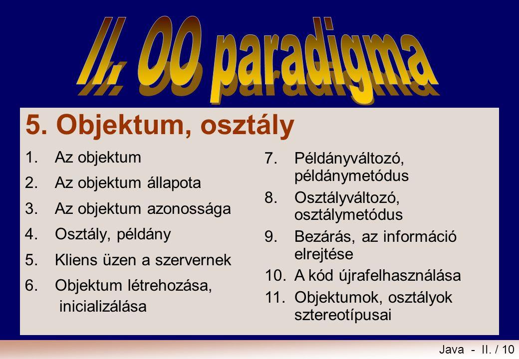 5. Objektum, osztály II. OO paradigma 1. Az objektum