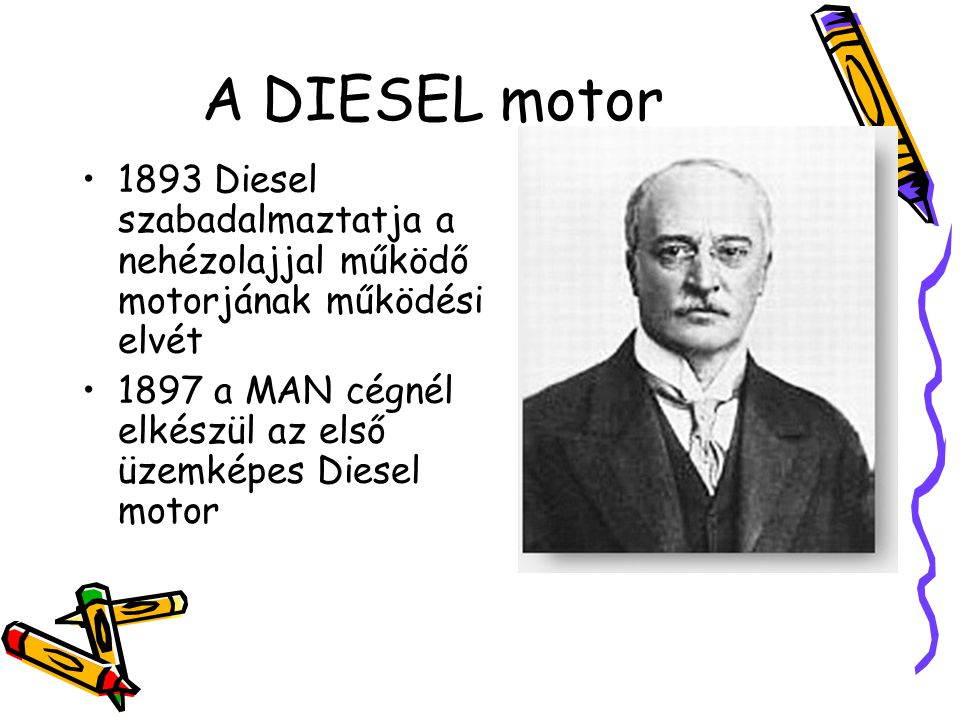 A DIESEL motor 1893 Diesel szabadalmaztatja a nehézolajjal működő motorjának működési elvét.